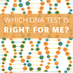 Which DNA Test Is Right For Me?